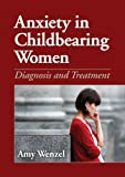 Anxiety in Childbearing Women: Diagnosis and Treatment