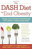 img - for The DASH Diet to End Obesity: The Best Plan to Prevent Hypertension and Type-2 Diabetes and Reduce Excess Weight book / textbook / text book