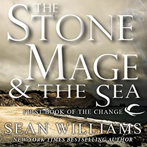 The Stone Mage & The Sea: First Book of the Change | [Sean Williams]