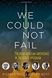 img - for We Could Not Fail: The First African Americans in the Space Program book / textbook / text book