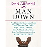 Man Down: Proof Beyond a Reasonable Doubt That Women Are Better Cops, Drivers, Gamblers, Spies, World Leaders,...