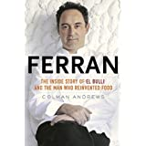 Ferran: The Inside Story of El Bulli and the Man Who Reinvented Food ~ Colman Andrews
