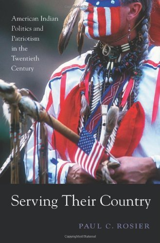 Serving Their Country: American Indian Politics and Patriotism in the Twentieth Century