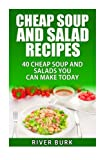 Cheap Soup and Salad Recipes: 40 Cheap Soups and Salads You Can Make Today (Variety Homemade Hot and Cold Stews, Soups, Easy Salads and Healthy Salads)