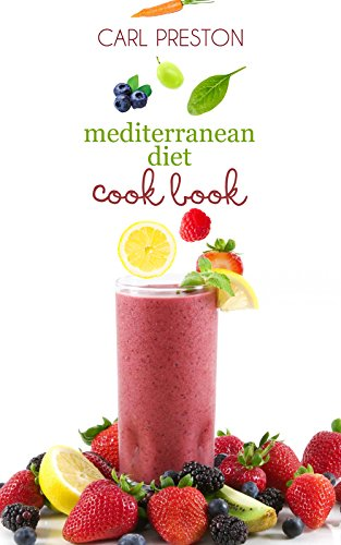 Mediterranean Diet: Mediterranean Diet 4-Week Weight Loss Plan: 60+ Mediterranean Diet Videos and Mediterranean Diet Recipes: Mediterranean Diet Cookbook: ... Weight, Mediterranean Diet for Begineers) by Carl Preston