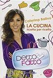 Acquista Detto Fatto. La cucina ricetta per ricetta