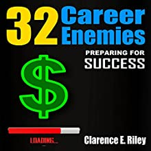 32 Career Enemies: Preparing for Success (       UNABRIDGED) by Clarence E. Riley Narrated by Bernard Taylor