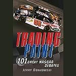 Trading Paint: 101 Great NASCAR Debates | Jerry Bonkowski