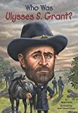 img - for Who Was Ulysses S. Grant? book / textbook / text book