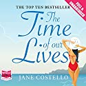 The Time of Our Lives Hörbuch von Jane Costello Gesprochen von: Alex Tregear