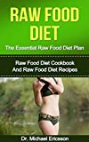 Raw Food Diet: The Essential Raw Food Diet Plan: Raw Food Diet Cookbook And Raw Food Diet Recipes To Burn Fat Fast, Eliminate Toxins, Transform Your Body ... Diet Plans, Healthy Foods, Low Carb Diet)