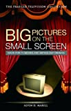 Big Pictures on the Small Screen: Made-for-TV Movies and Anthology Dramas (The Praeger Television Collection) (0275992837) by Marill, Alvin H.