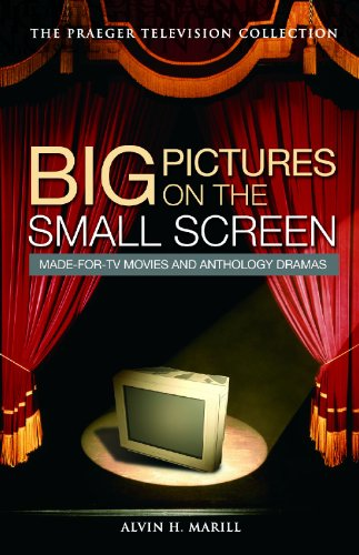 Big Pictures on the Small Screen: Made-for-TV Movies and Anthology Dramas (The Praeger Television Collection)