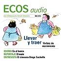 ECOS audio - ¿Llevar o traer? 5/2012: Spanisch lernen Audio - Mitnehmen oder mitbringen? Hörbuch von  div. Gesprochen von:  div.