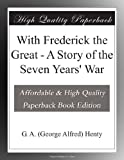 img - for With Frederick the Great - A Story of the Seven Years' War book / textbook / text book