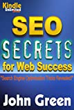 SEO Secrets - Kindle Unlimited Exclusives: SEO Secrets for Web Success + Search Engine Optimization Tricks Revealed (Kindle Unlimited Series by John Green Book 5)