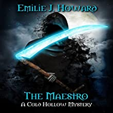 The Maestro: Cold Hollow Mysteries, Book 3 Audiobook by Emilie J. Howard Narrated by J. Scott Bennett