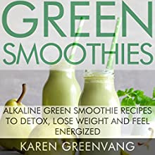 Green Smoothies: Alkaline Green Smoothie Recipes to Detox, Lose Weight, and Feel Energized | Livre audio Auteur(s) : Karen Greenvang Narrateur(s) : Angelique McTear