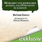 Märchen von einem, der auszog, das Fürchten zu lernen (       ungekürzt) von Brüder Grimm Gesprochen von: David Nathan