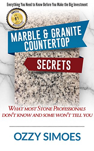 marble-granite-countertop-secrets-what-most-stone-professionals-dont-know-and-some-wont-tell-you