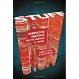 Stuff: Compulsive Hoarding and the Meaning of Things ~ Gail Steketee