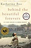 Behind the Beautiful Forevers: Life, Death, and Hope in a Mumbai Undercity by Boo, Katherine (1st (first) Edition) [Hardcover(2012)]