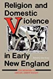 Religion and Domestic Violence in Early New England: The Memoirs of Abigail Abbot Bailey (Religion in North America)