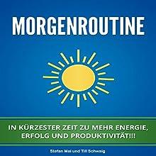 Morgenroutine: In kürzester Zeit zu mehr Energie, Erfolg und Produktivität Hörbuch von Till Schwaig, Stefan Mai Gesprochen von: Markus Kasanmascheff