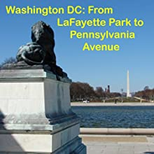 Washington DC: Walking Lafayette Park & Pennsylvania Avenue  by Maureen Reigh Quinn Narrated by Maureen Reigh Quinn