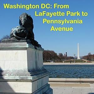 Washington DC: Walking Lafayette Park & Pennsylvania Avenue | [Maureen Reigh Quinn]