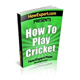 How To Play Cricket - Your Step-By-Step Guide To Playing Cricket