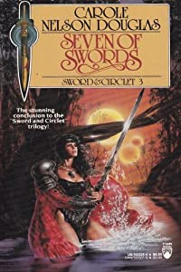 Seven of Swords: Sword And Circlet III by Carole Nelson Douglas
