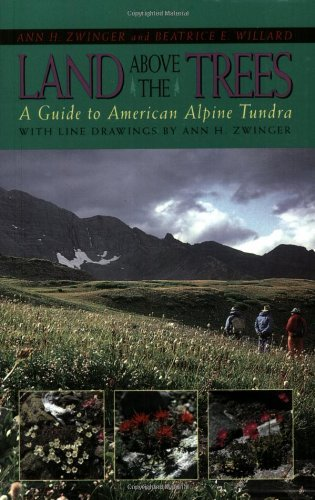 Ann H. Zwinger - Land Above the Trees: A Guide to American Alpine Tundra