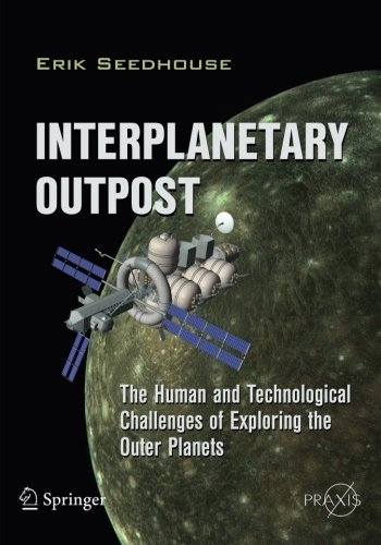 Interplanetary Outpost: The Human And Technological Challenges Of Exploring The Outer Planets (Springer Praxis Books / Space Exploration)