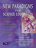 New Paradigms for Science Education: A Perspective of Teaching Problem-Solving, Creative Teaching and Primary Science Education