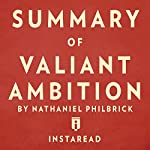 Summary of Valiant Ambition: By Nathaniel Philbrick | Includes Analysis |  Instaread