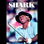 Shark: The Biography of Greg Norman | Lauren St. John