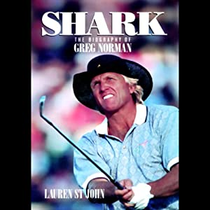 Shark: The Biography of Greg Norman | [Lauren St. John]