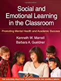 Social and Emotional Learning in the Classroom: Promoting Mental Health and Academic Success (Guilford Practical Intervention in the Schools)