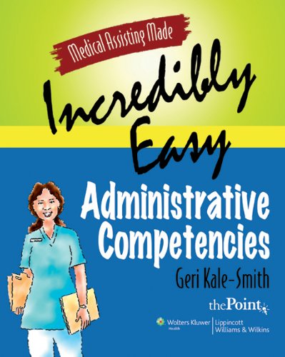 Medical Assisting Made Incredibly Easy: Administrative Competencies (Solo Online Course Code)