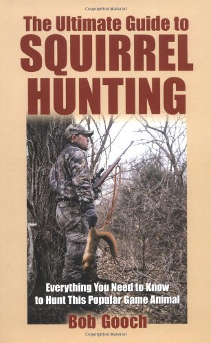 The Ultimate Guide To Squirrel Hunting: Everything You Need To Know To Hunt This Popular Game Animal