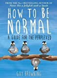 img - for How to be Normal: A Guide for the Perplexed book / textbook / text book