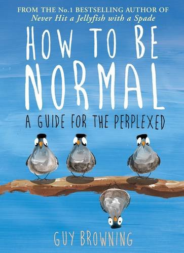How to Be Normal: A Guide for the Perplexed, by Guy Browning