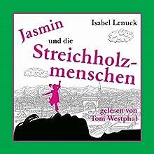 Jasmin und die Streichholzmenschen (       ungekürzt) von Isabel Lenuck Gesprochen von: Tom Westphal