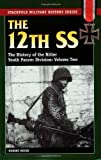 The 12th SS: The History of the Hitler Youth Panzer Division: v. 2 (Stackpole Military History): Written by Hubert Meyer, 2005 Edition, (1st Edition) Publisher: Stackpole Books,U.S. [Paperback]