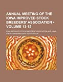 img - for Annual Meeting of the Iowa Improved Stock Breeders' Association (Volume 13-15) book / textbook / text book