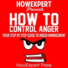 How to Control Anger: Your Step-by-Step Guide to Anger Management Audiobook by  HowExpert Press Narrated by Brandon Woodall