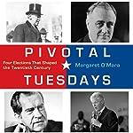 Pivotal Tuesdays: Four Elections That Shaped the Twentieth Century | Margaret O'Mara