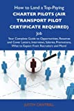 How to Land a Top-Paying Charter pilots (air transport pilot certificate required) Job: Your Complete Guide to Opportunities, Resumes and Cover ... What to Expect From Recruiters and More