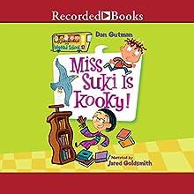 Miss Suki Is Kooky!: My Weird School, Book 17 (       UNABRIDGED) by Dan Gutman Narrated by Jared Goldsmith